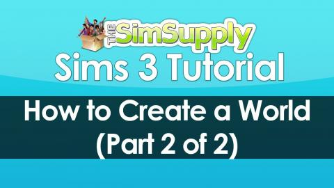 The Sims 3: How to Create a World (Part 2 of 2)