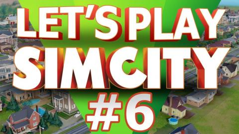Let's Play SimCity - Part 6