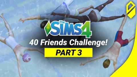 40 Friends in Sims 4 CHALLENGE! (Part 3)