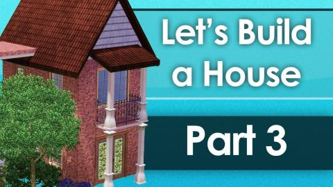 Let's Build a House - Part 3