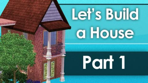 Let's Build a House - Part 1