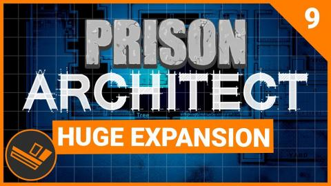 Prison Architect | HUGE EXPANSION (Prison 9) - Part 9