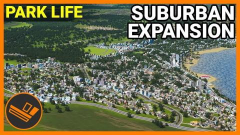 SUBURBAN EXPANSION - Park Life (Part 12)