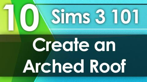 Sims 3 101 - Create an Arched Roof