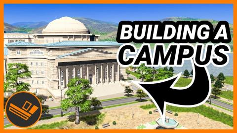 My First Look at Cities: Skylines Campus!