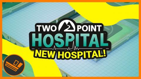 NEW HOSPITAL! - Part 12 (Two Point Hospital)