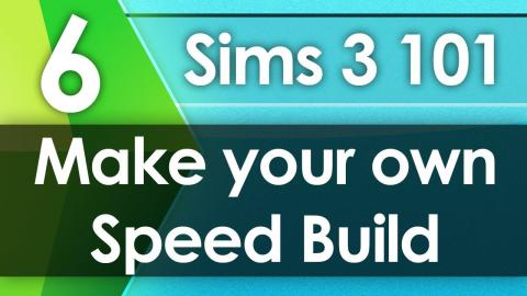 Sims 3 101 - Make your own Speed Build