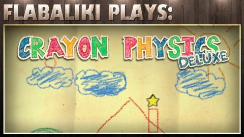 Flabaliki Plays: Crayon Physics Deluxe