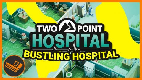 BUSTLING HOSPITAL! - Part 11 (Two Point Hospital)
