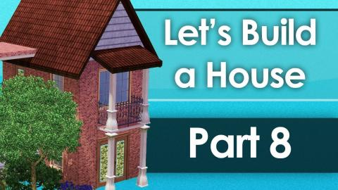 Let's Build a House - Part 8