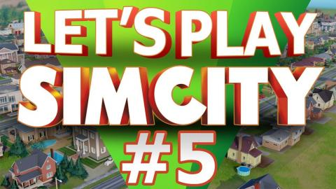 Let's Play SimCity - Part 5