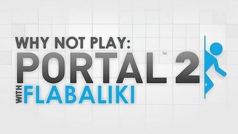 Why Not Play: Portal 2 - Part 3