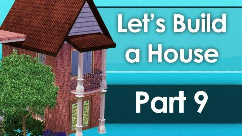 Let's Build a House - Part 9