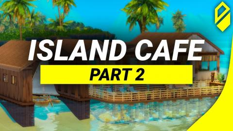 Let's build an Island Cafe - Part 2 (Sims 4)