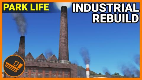 INDUSTRIAL REDEVELOPMENT - Park Life (Part 43)