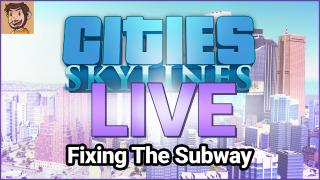 Cities: Skylines - Fixing the Subway